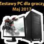 Zestawy komputerowe – Maj 2017 !