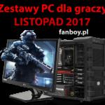 Zestawy komputerowe oraz propozycje dla graczy – LISTOPAD 2017 !
