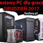 Zestawy komputerowe dla graczy – GRUDZIEŃ 2017 !